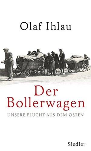 Preisvergleich Produktbild Der Bollerwagen: Unsere Flucht aus dem Osten