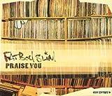 Praise You [CD 1] by Fatboy Slim (1999-08-02) -