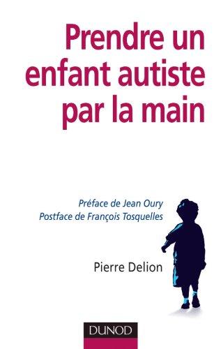 Prendre un enfant autiste par la main par Pierre Delion