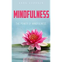 Mindfulness: The Power of Mindfulness (Mindfulness, Finding peace, happiness, less stress, health,  present moment,) (English Edition)