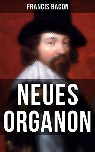 Neues Organon: Hauptwerk der Philosophie: Neues Werkzeug der Kenntnisse - Erkenntniskritisches Konzept des Empirismus