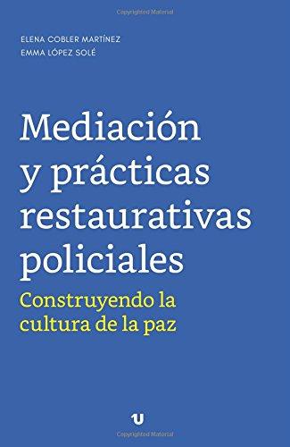 Mediación y Prácticas Restaurativas Policiales: Construyendo la Cultura de la Paz por Elena Cobler Martínez