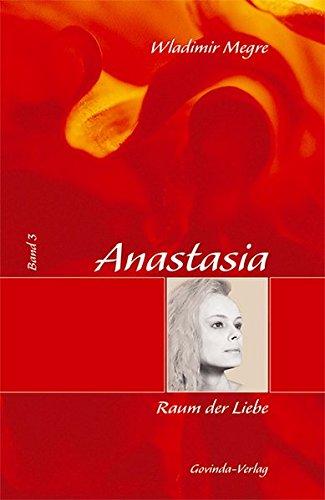 Anastasia: Megre, Wladimir, Bd. 3 : Raum der Liebe Liebe 3