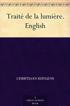 Traité de la lumière. English (English Edition) par [Huygens, Christiaan]