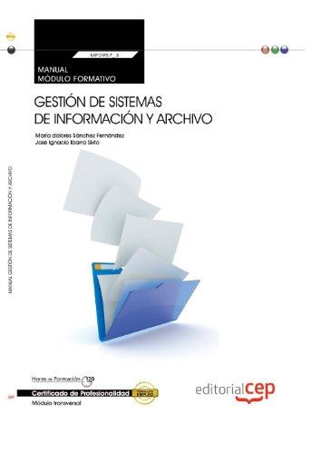Manual. Gestión de sistemas de información y archivo (MF0987_3: Transversal). Certificados de profesionalidad