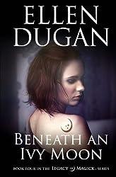 Beneath An Ivy Moon (Legacy Of Magick Series) (Volume 4) by Ellen Dugan (2016-06-23)