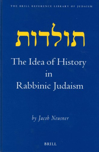 The Idea of History in Rabbinic Judaism: 12 (Medieval & Early Modern Iberian World) (Brill Reference Library of Judaism)