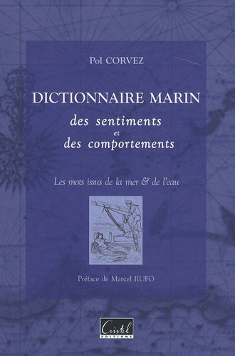 Dictionnaire marin des sentiments et des comportements : Les mots issus de la mer & de l'eau par Pol Corvez