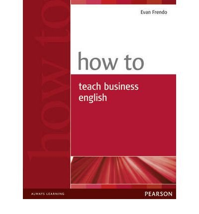 [(How to Teach Business English)] [ By (author) Evan Frendo, By (author) James Schofield ] [August, 2005]