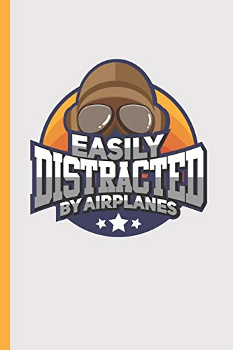 Easily Distracted By Airplanes: Notebook & Journal Or Diary For Plane Spotters & Aviation Fans, Wide Ruled Paper (120 Pages,6x9