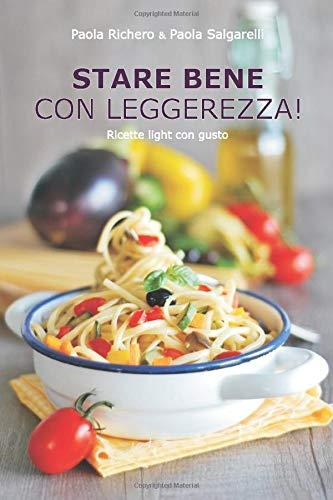 STARE BENE CON LEGGEREZZA!: Ricette light con gusto