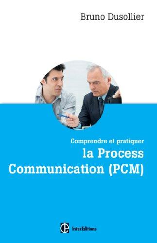 Comprendre et pratiquer la Process Communication (PCM): Connaissance de soi, management et coaching par Bruno Dusollier