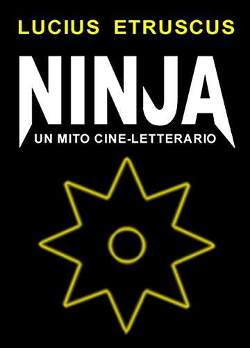 Ninja. Un mito cine-letterario (Italian Edition) eBook ...