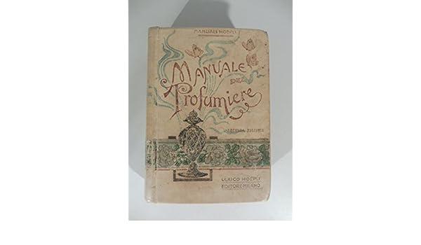 Amazon.it: Manuale del profumiere. Seconda edizione riveduta