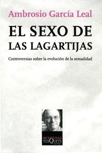 El sexo de las lagartijas: Controversias sobre la evolución de la sexualidad por Ambrosio García Leal