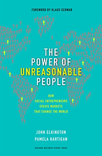 The Power of Unreasonable People: How Social Entrepreneurs Create Markets That Change the World (Leadership for the Common Good) (English Edition)