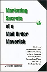 Marketing Secrets of a Mail Order Maverick : Stories & Lessons on the Power of Direct Marketing to Start a Successful Business, Create a Brand (English Edition)