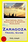 [(Zaragoza Travel Guide : Sightseeing, Hotel, Restaurant & Shopping Highlights)] [By (author) Kelly Joseph] published on (December, 2014)