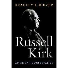 Russell Kirk: American Conservative by Bradley J. Birzer (2015-10-06)