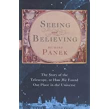 Seeing and Believing: The Story of the Telescope, or how we found our place in the universe by Richard Panek (2000-02-03)