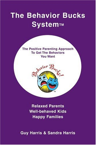 The Behavior Bucks SystemTM: The Positive Parenting Approach To Get The Behaviors You Want