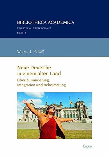 Neue Deutsche in einem alten Land: Über Zuwanderung, Integration und Beheimatung (Bibliotheca Academica - Reihe Politikwissenschaft)