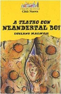 A teatro con Neandertal boy (Dietro il sipario) di Malmusi, Luciano (1999) Tapa blanda