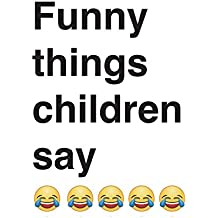 """Funny things children say: 6"""" by 9"""" notebook, 50 lined pages"""