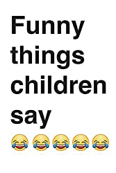 Funny things children say: 6