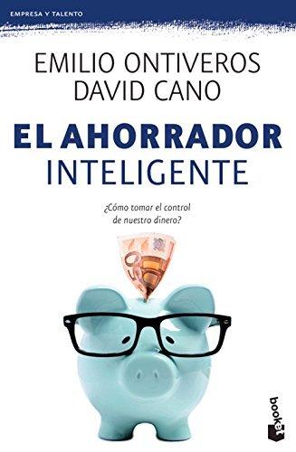 Ahorrador Inteligente / The Smart Saver: Como Tomar El Control de Nuestro Dinero? Descubrelo Con Este Libro. by Emilio Ontiveros Baeza (2016-01-05)