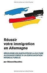 Réussir votre immigration en Allemagne : Découvrir les subtilités de la culture allemande grâce à la communication interculturelle