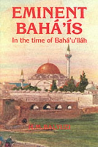 Eminent Baha'is in the Time of Baha'u'llah por H.M. Baryuzi