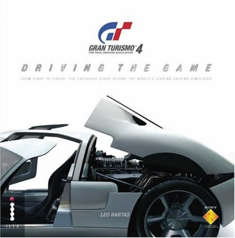 Gran Turismo 4 - Driving the Game: Driving the Game - From Start to Finish - The Exclusive Story Behind the Best Selling Game Ever por Leo Hartas