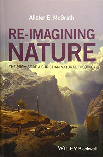 Re-Imagining Nature: The Promise of a Christian Natural Theology