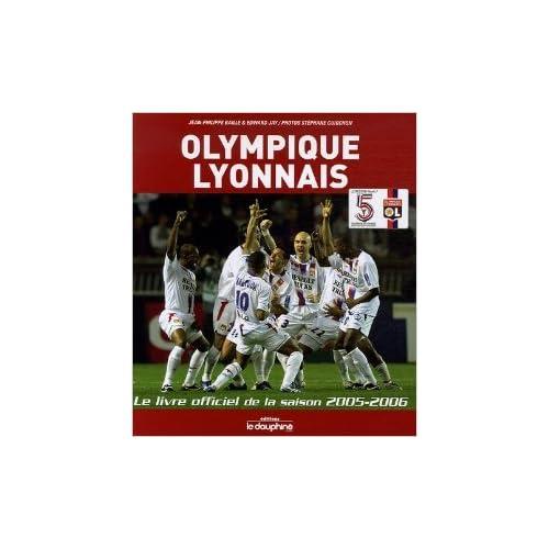 Olympique Lyonnais : Le livre officiel de la saison 2005-2006 de Jean-Philippe Baille ,Edward Jay ,Stéphane Guiochon (Photographies) ( 7 juin 2006 )