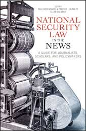 National Security Law in the News: A Guide for Journalists, Scholars, and Policymakers