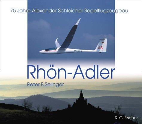 Rhön-Adler. 75 Jahre Alexander Schleicher Segelflugzeugbau