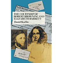 [The Courtship of Robert Browning and Elizabeth Barrett] (By: Daniel Karlin) [published: November, 1999]
