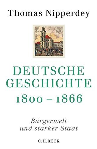 Deutsche Geschichte 1800-1866: Bürgerwelt und starker Staat (Beck'sche Reihe 6112)