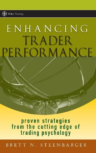 Enhancing Trader Performance: Proven Strategies from the Cutting Edge of Trading Psychology (Wiley T: Written by Brett N. Steenbarger, 2006 Edition, (1st Edition) Publisher: John Wiley & Sons [Hardcover]