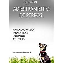 Adiestramiento de Perros: Cómo educar a su perro con métodos suaves. (Adiestramiento Canino Az nº 1)