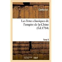 Les Livres Classiques de L'Empire de la Chine.Tome 5 (Histoire)
