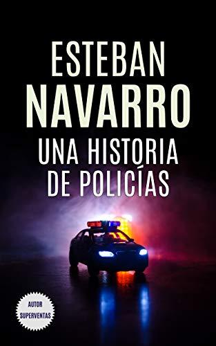 UNA HISTORIA DE POLICÍAS eBook: Esteban Navarro: Amazon.es: Tienda ...