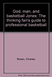 God, Man and Basketball Jones: The Thinking Fan's Guide to Professional Basketball by Charles Rosen (1979-08-01)