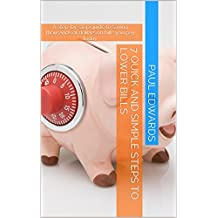 7 Quick and Simple Steps to Lower Bills: A step-by-step guide to saving thousands of dollars on bills you pay today (English Edition)