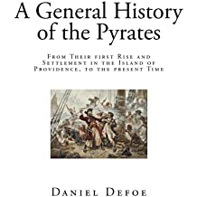 A General History of the Pyrates: From Their first RISE and SETTLEMENT in the Island of Providence, to the present Time (Pirates - History)