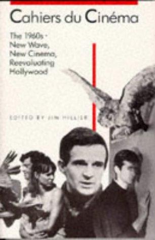 Cahiers Du Cinema: 1960-1968: New Wave, New Cinema, Reevaluating Hollywood: 1960-68: New Wave, New Cinema, Re-evaluating Hollywood v. 2 (Harvard Film Studies)
