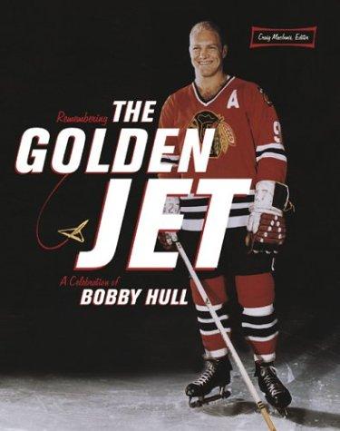 Remembering the Golden Jet: A Celebration of Bobby Hull -