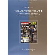 Un Parlement de papier: La presse d'opposition au franquisme durant la dernière décennie de la dictature et la transition démocratique (Bibliothèque de la Casa de Velázquez)