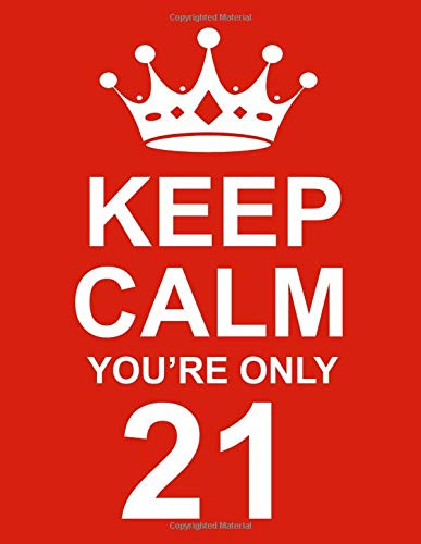 21st Birthday Gift For Girls Keep Calm Youre Only 21 Large Red Notebook Journal Writing 100